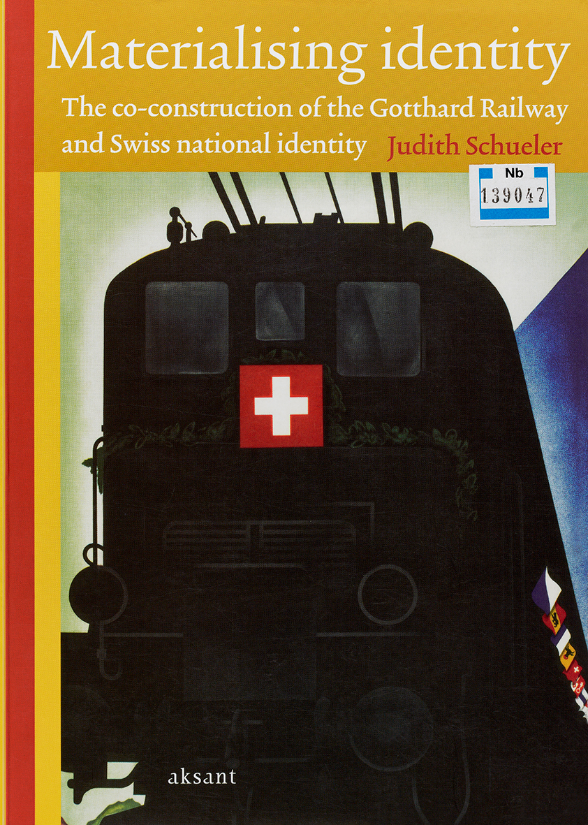 Judith Schueler, Materialising identity: The co-construction of the Gotthard Railway and Swiss national identity, Amsterdam, Aksant, 2008. Page de titre.